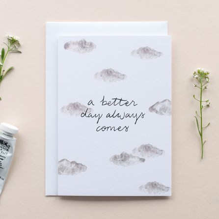 'A Better Day Always Comes' Card
