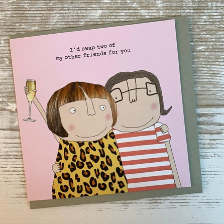 'I'd Swap Two Of My Other Friends...' Greetings Card