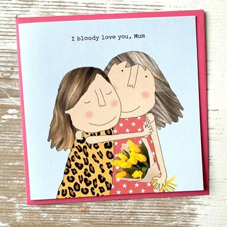 'I Bloody Love You Mum' Greetings Card