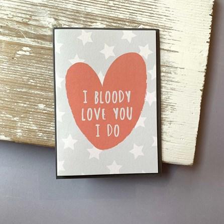 'I Bloody Love You...' Greetings Card