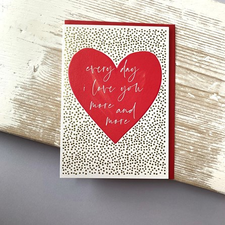 'Everyday I Love You More And More' Greetings Card