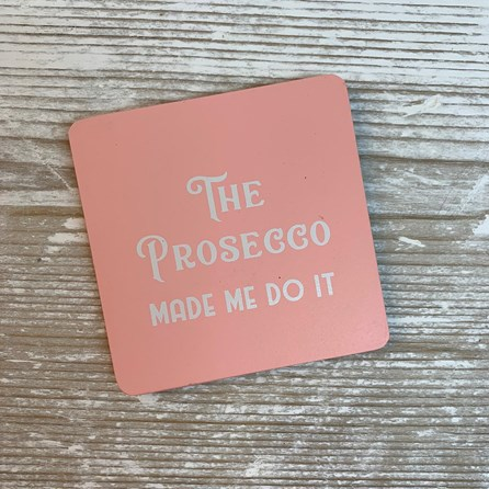'The Prosecco Made Me Do It' Drinks Coaster