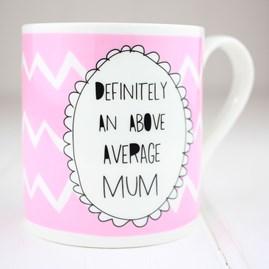 'Definitely An Above Average Mum' China Mug