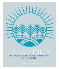 The Nordic Art Of Friluftsliv