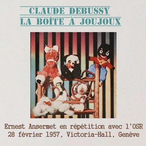 Claude DEBUSSY, OSR, Ernest ANSERMET, extrait de répétition de La Boîte à joujoux, 28 février 1957