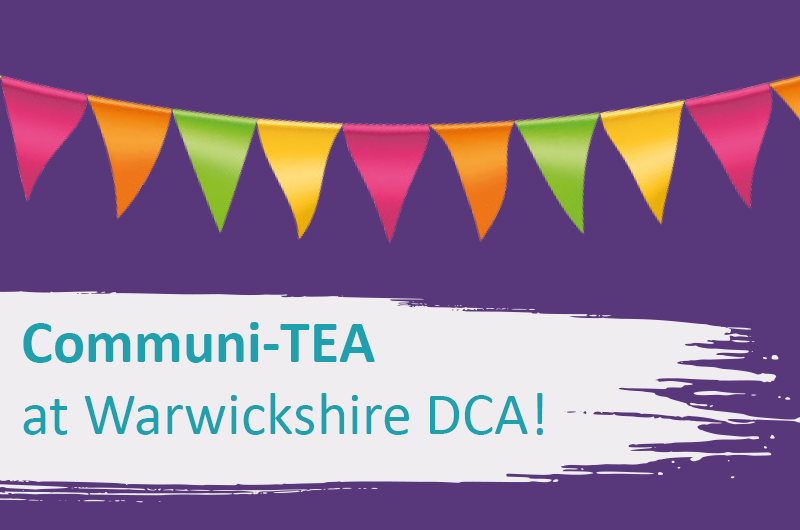 Communi-TEA - mini VEA's at Warwickshire DCA!