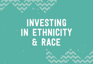 Investing in ethnicity   race