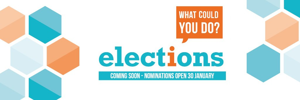 Elections - coming soon. Nominations open 23 January