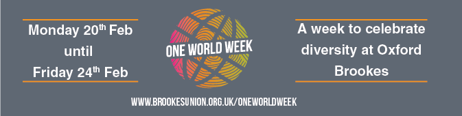 Monday 20th Feb until Friday 24th Feb. One World Week. A week to celebrate diversity at Oxford Brookes.