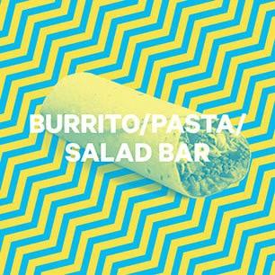 Burrito  Pasta  Salad bar
