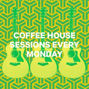Coffee house Sessions every Monday