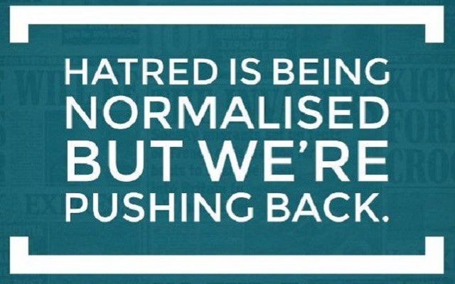 hatred is being normalised but we're pushing back