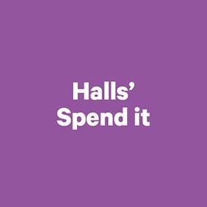 Halls spend it
