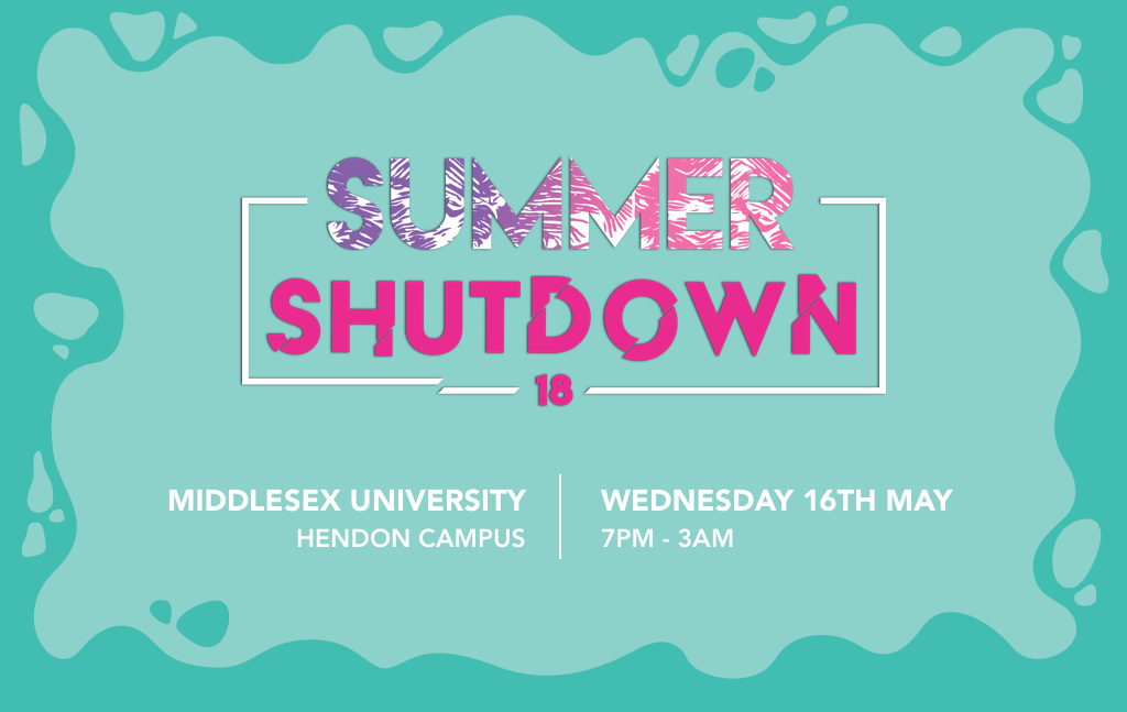 Summer Shutdown 18 | MDX Hendon - WED 16TH MAY - 7PM till 3AM
