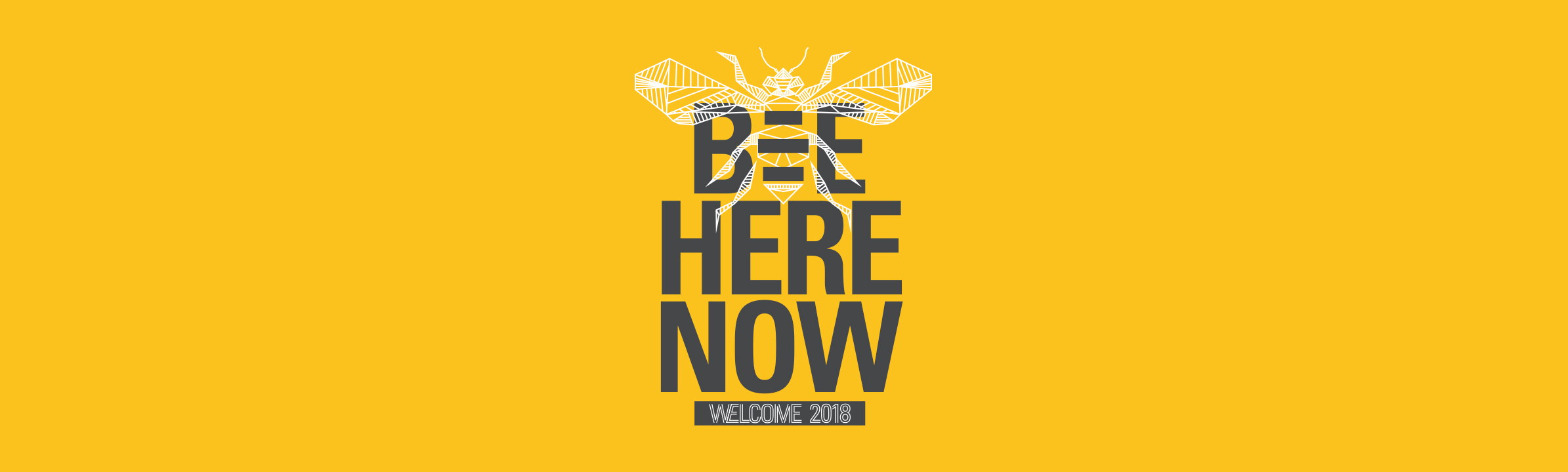 Bee here now - Welcome 2018
