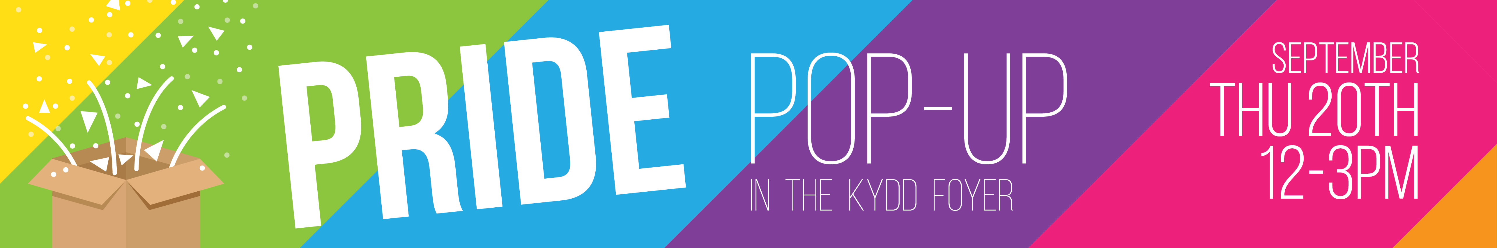 Pride Pop-Up in the Kydd Foyer, September 20th, 12PM to 3PM.