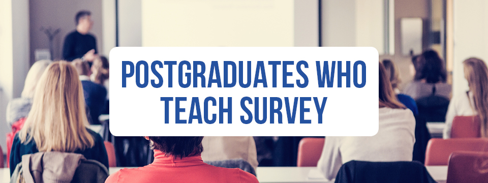 Postgraduates Who Teach Survey