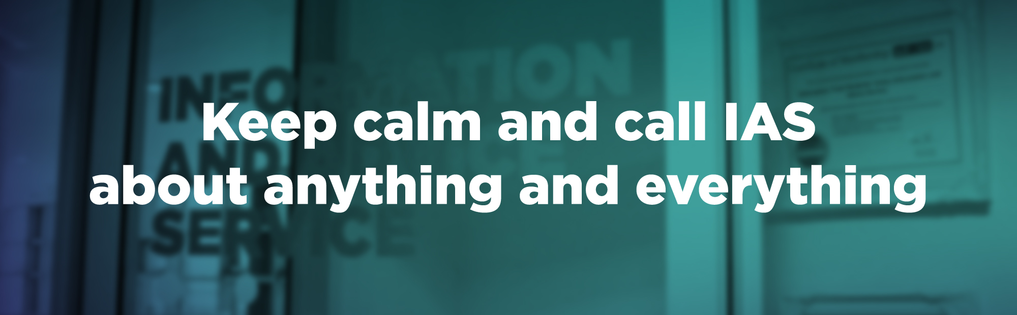 Keep calm and call IAS about anything and everything