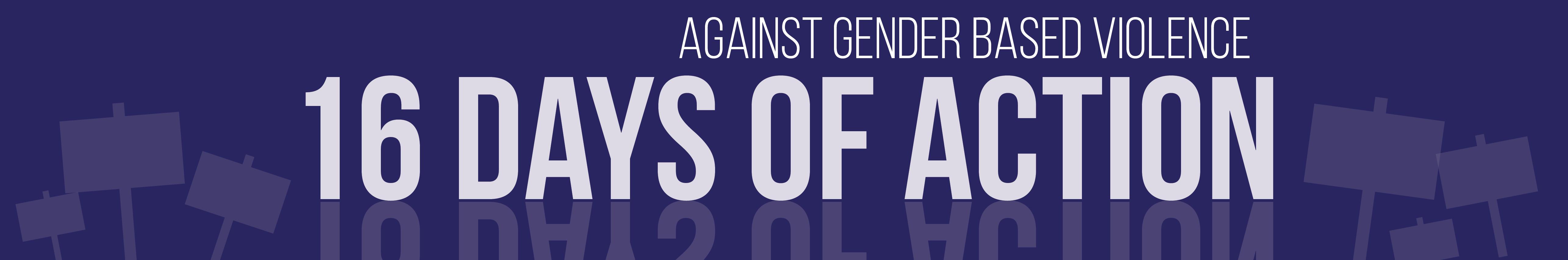 16 Days of Action (against gender based violence).