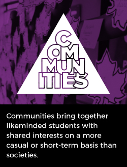 Communities bring together likeminded students with shared interests on a more casual or short-term basis than societies.