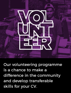 Our volunteering programme is a chance to make a difference in the community and develop transferable skills for your CV.