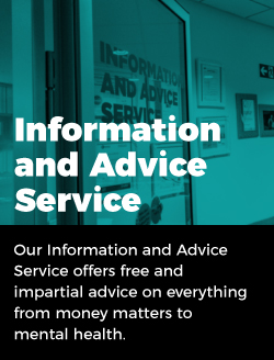 Information and Advice Service: Our information and Advice Service offers free and impartial advice on everything from money matters to mental health.