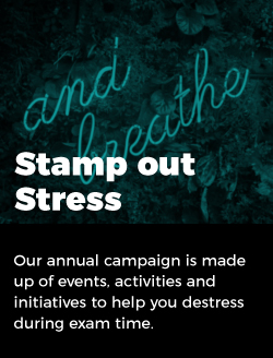 Stamp out stress: Our annual campaign is made up of events, activities and initiatives to help you distress during exam time.