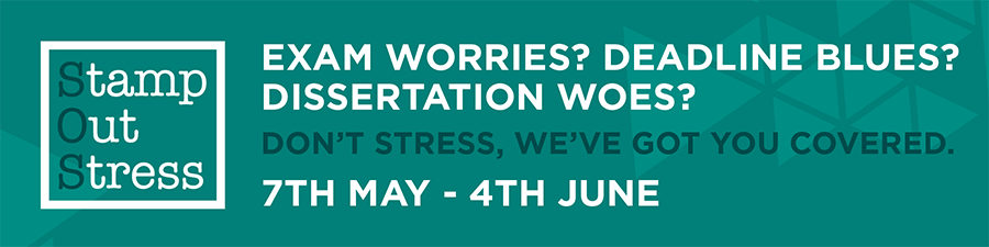 Stamp Out Stress: Exam Worries? Deadline Blues? Dissertation woes? Don't Stress, we've got you covered. 7th May - 4th June