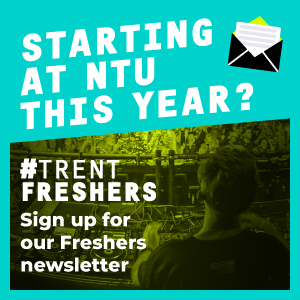 Starting at NTU this year? Trent Freshers Sign up for our freshers newsletter