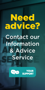 Need Advice? Contact our Information & Advice Service Your Support