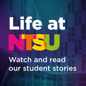 Life at NTSU watch and read our student stories