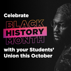Celebrate Black History Month this October with your Students' Union.