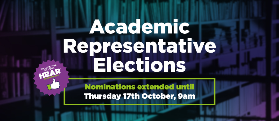 Academic Representative Elections - Nominations extended until Thursday 17th October, 9 am. Include this on your HEAR Undergrad only
