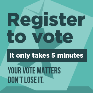 Register to vote - it only takes 5 minutes. Your vote matters Don't lose it.