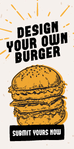 Design your own burger. Submit yours now