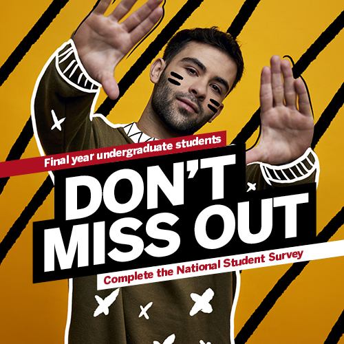 Final year undergraduate students DON'T MISS OUT Complete the National Student Survey