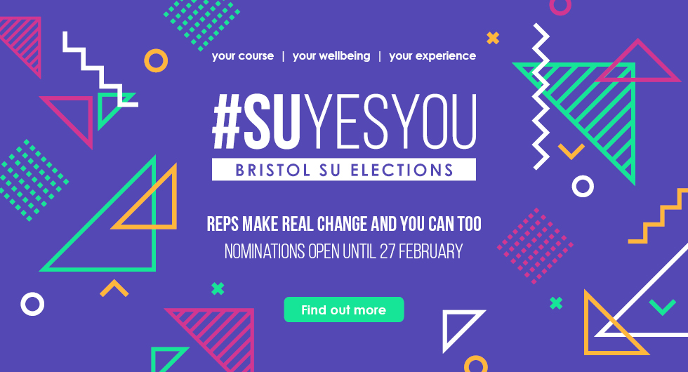 Bristol SU Election Nominations are open. Find out more.