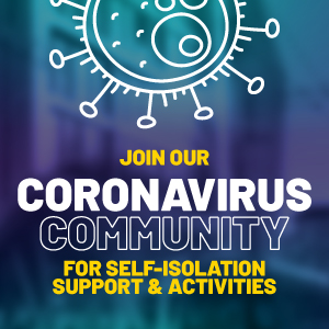 Join our Coronavirus Community for self isolation support and activities