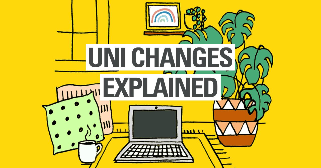 Uni Changes Explained