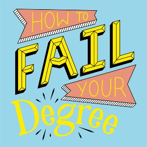 Podcast: How to Fail Your Degree