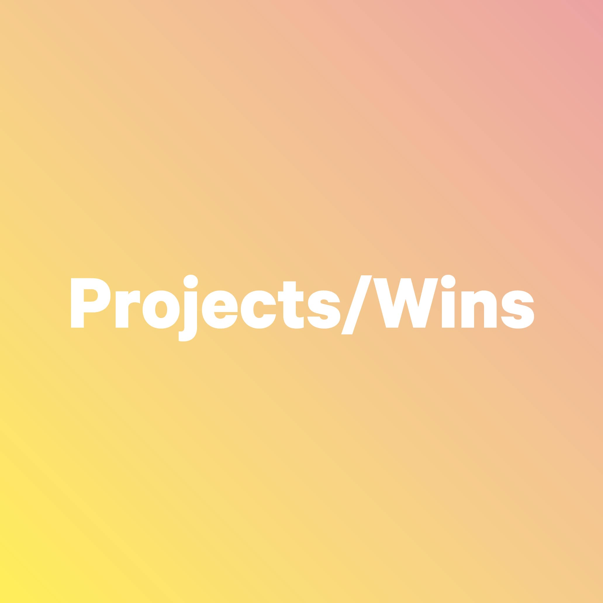 Projects and wins
