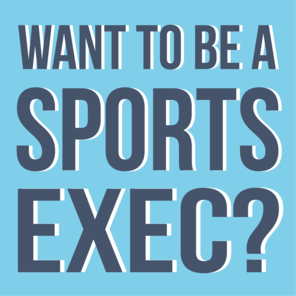 Want to be a sports exec 01