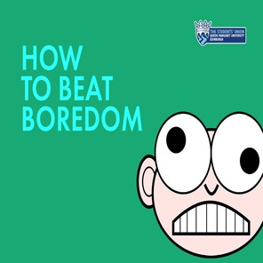 How to beat boredom