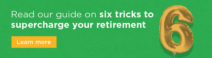 Six tricks to supercharge your retirement