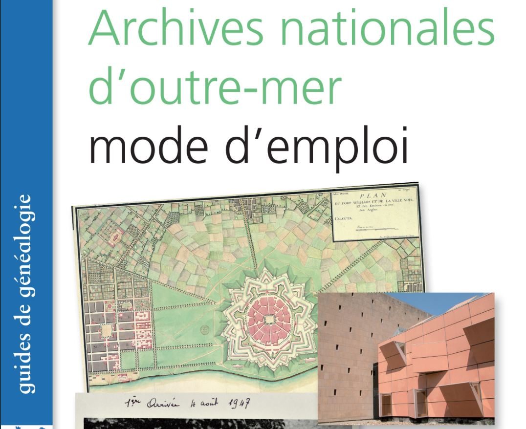 Archives nationales d'outre-mer. Mode d'emploi : Un guide pour découvrir des histoires familiales d'outre-mer