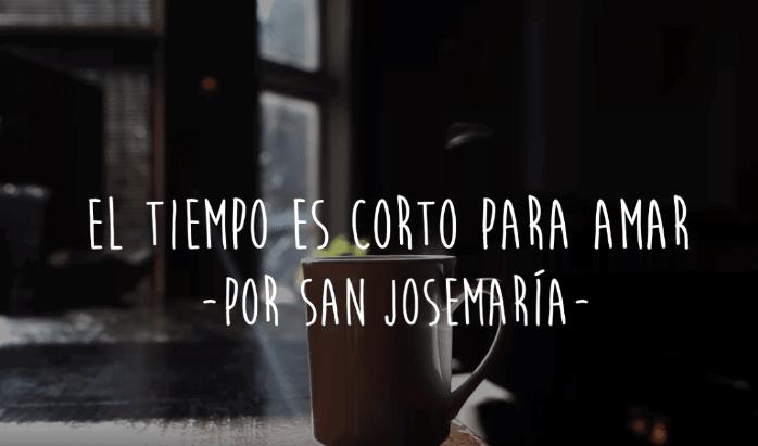 El tiempo es corto para amar, por San Josemaría