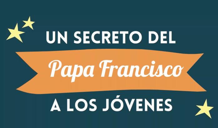 Un secreto del Papa Francisco a los jóvenes