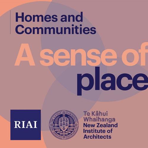 RIAI + NZIA | A Sense of Place: Homes & Communities