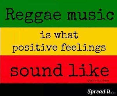 Reggae Music is what Positive Feelings Sound Like     - One