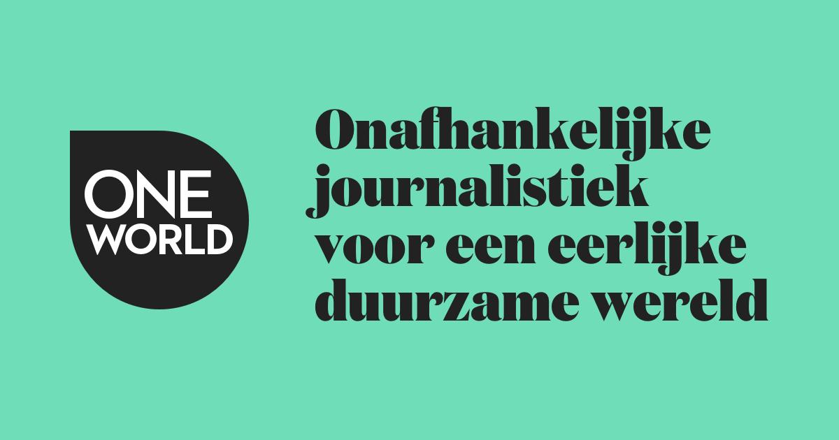 Oneworld Journalistiek Voor Een Eerlijke Duurzame Wereld